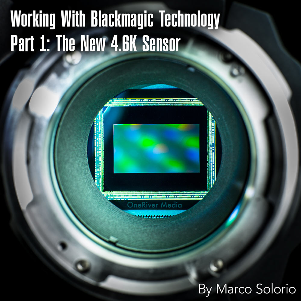 Working With Blackmagic Technology – Part 1: The New 4.6K Sensor ...