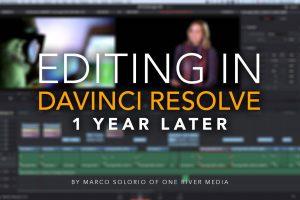 Editing in DaVinci Resolve 1 Year Later