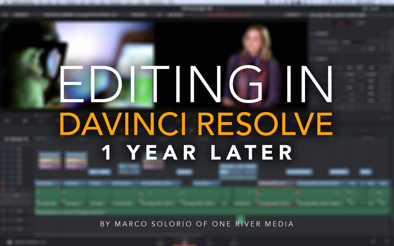 Editing in DaVinci Resolve 1 Year Later | OneRiver Media Blog